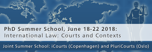 PhD Summer School: International Law: Courts and Contexts - Joint Summer School: iCourts (Copenhagen) and PluriCourts (Oslo).